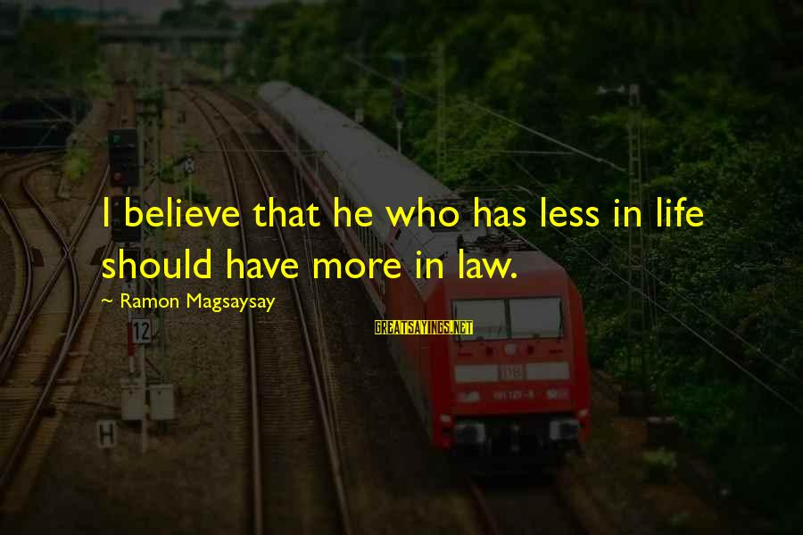 Ramon Magsaysay Sayings By Ramon Magsaysay: I believe that he who has less in life should have more in law.