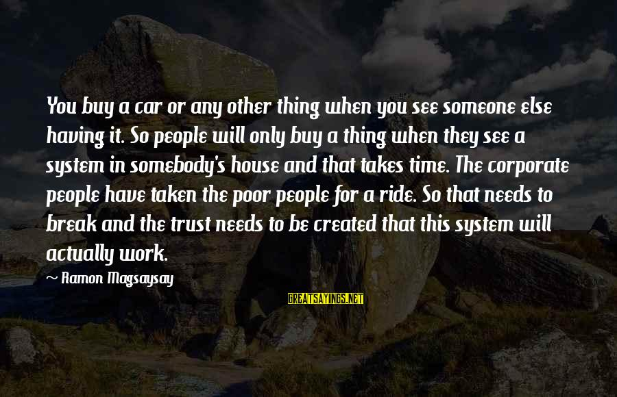Ramon Magsaysay Sayings By Ramon Magsaysay: You buy a car or any other thing when you see someone else having it.