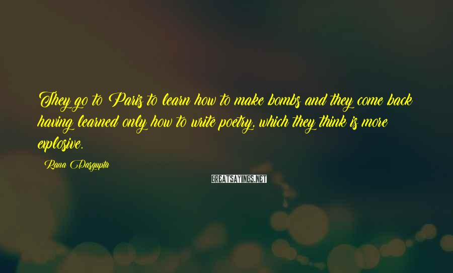 Rana Dasgupta Sayings: They go to Paris to learn how to make bombs and they come back having