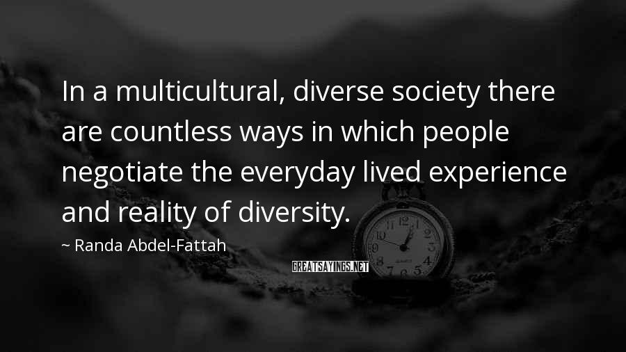 Randa Abdel-Fattah Sayings: In a multicultural, diverse society there are countless ways in which people negotiate the everyday