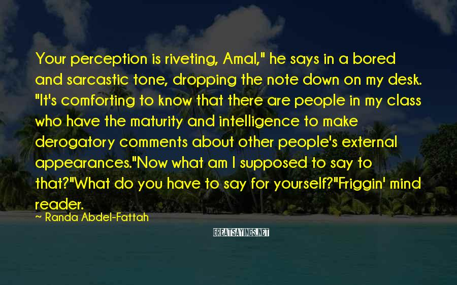 """Randa Abdel-Fattah Sayings: Your perception is riveting, Amal,"""" he says in a bored and sarcastic tone, dropping the"""