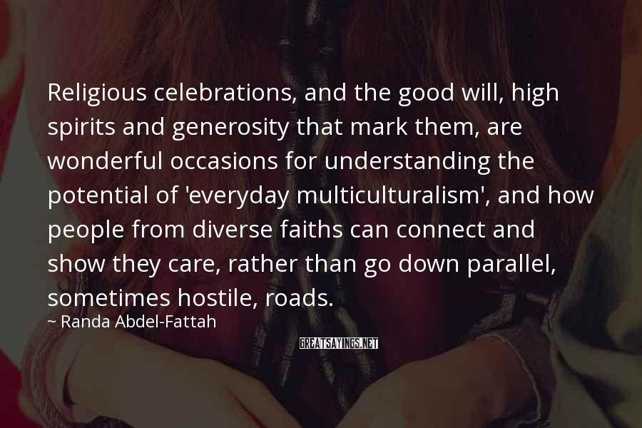 Randa Abdel-Fattah Sayings: Religious celebrations, and the good will, high spirits and generosity that mark them, are wonderful