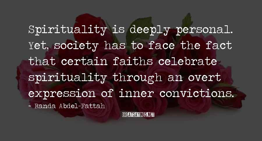 Randa Abdel-Fattah Sayings: Spirituality is deeply personal. Yet, society has to face the fact that certain faiths celebrate