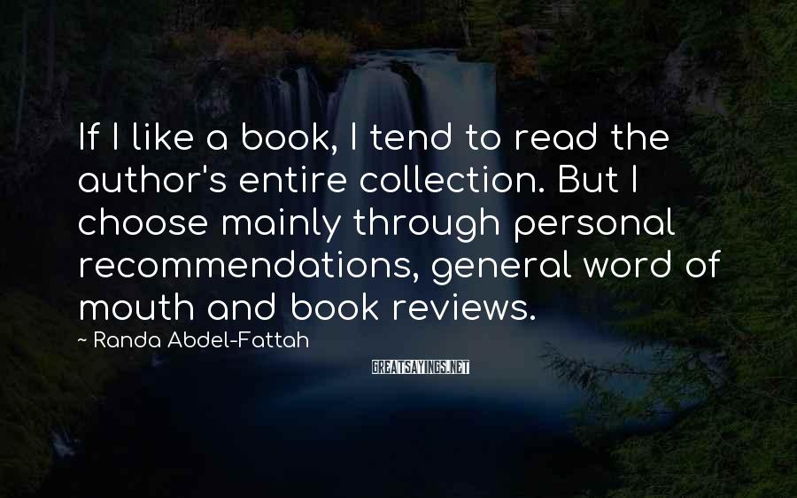 Randa Abdel-Fattah Sayings: If I like a book, I tend to read the author's entire collection. But I