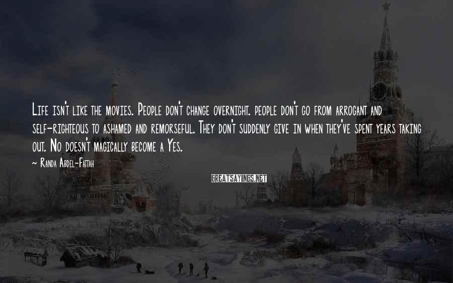 Randa Abdel-Fattah Sayings: Life isn't like the movies. People don't change overnight. people don't go from arrogant and
