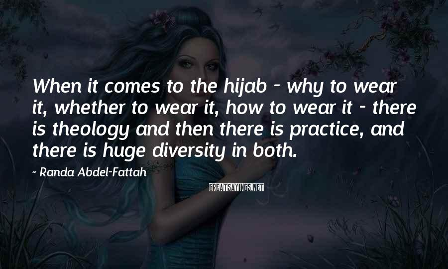 Randa Abdel-Fattah Sayings: When it comes to the hijab - why to wear it, whether to wear it,