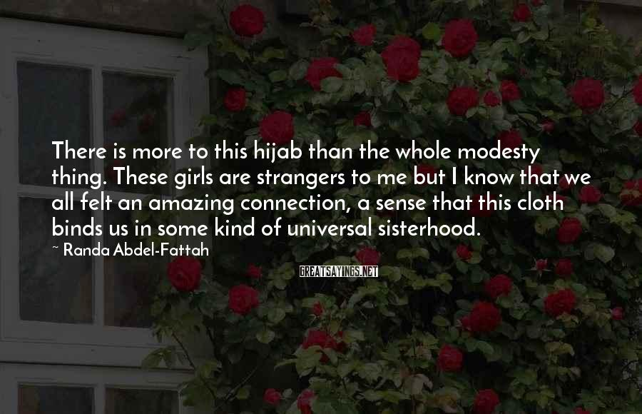 Randa Abdel-Fattah Sayings: There is more to this hijab than the whole modesty thing. These girls are strangers