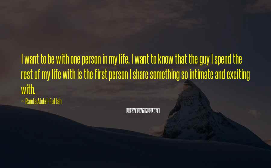 Randa Abdel-Fattah Sayings: I want to be with one person in my life. I want to know that