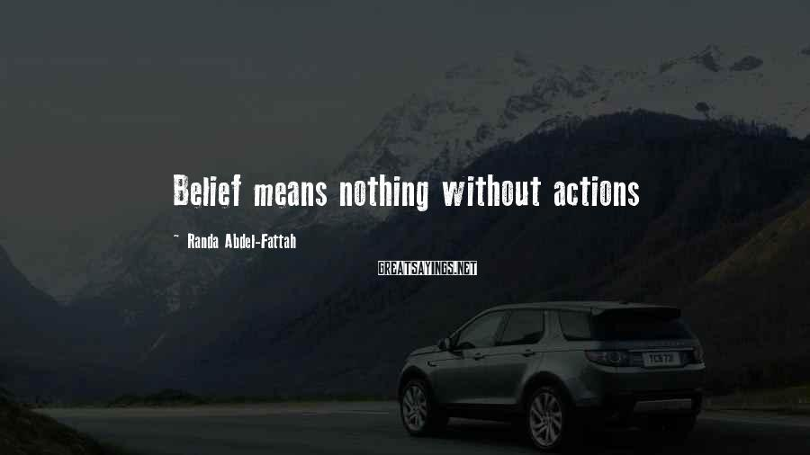 Randa Abdel-Fattah Sayings: Belief means nothing without actions