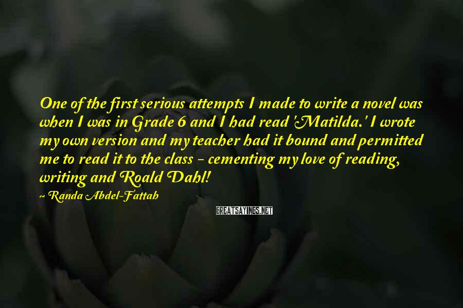 Randa Abdel-Fattah Sayings: One of the first serious attempts I made to write a novel was when I