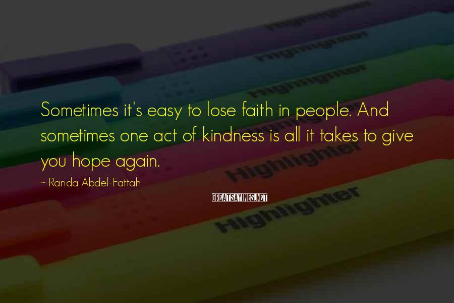 Randa Abdel-Fattah Sayings: Sometimes it's easy to lose faith in people. And sometimes one act of kindness is