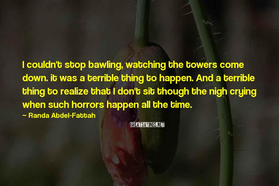 Randa Abdel-Fattah Sayings: I couldn't stop bawling, watching the towers come down. it was a terrible thing to