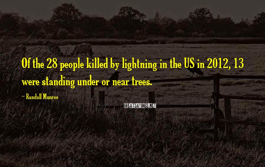 Randall Munroe Sayings: Of the 28 people killed by lightning in the US in 2012, 13 were standing