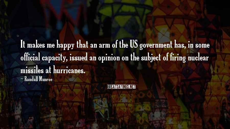 Randall Munroe Sayings: It makes me happy that an arm of the US government has, in some official