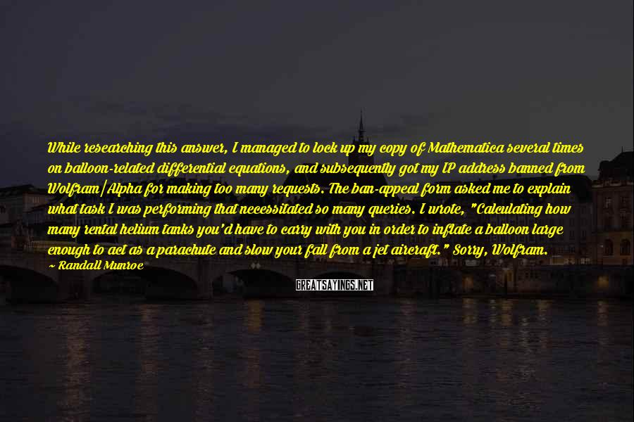 Randall Munroe Sayings: While researching this answer, I managed to lock up my copy of Mathematica several times