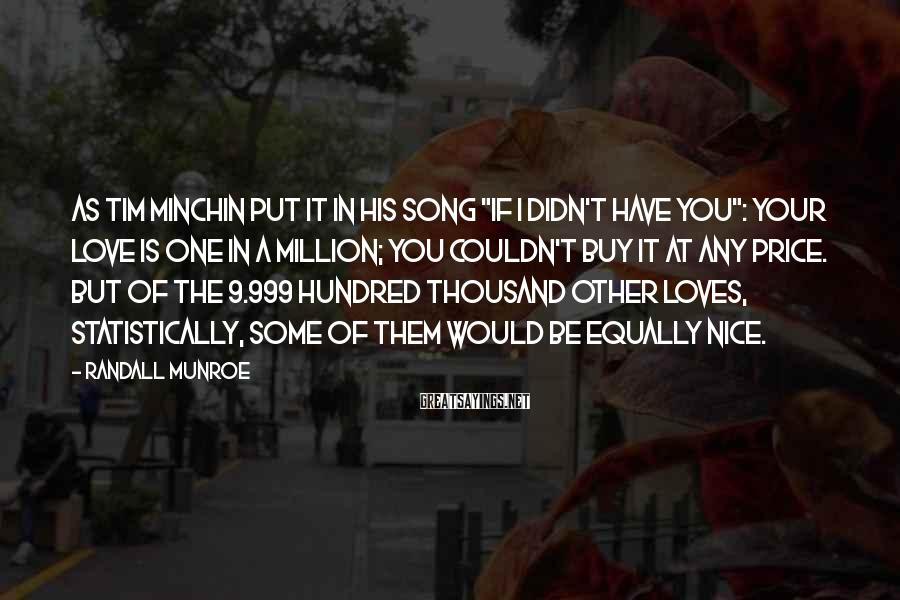 """Randall Munroe Sayings: As Tim Minchin put it in his song """"If I Didn't Have You"""": Your love"""