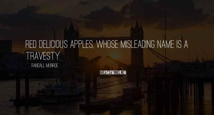 Randall Munroe Sayings: Red Delicious apples, whose misleading name is a travesty.