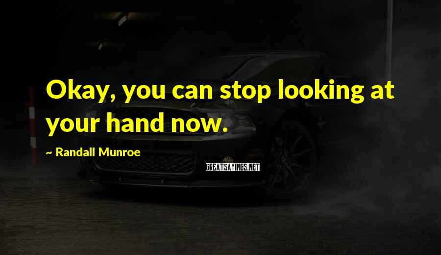 Randall Munroe Sayings: Okay, you can stop looking at your hand now.