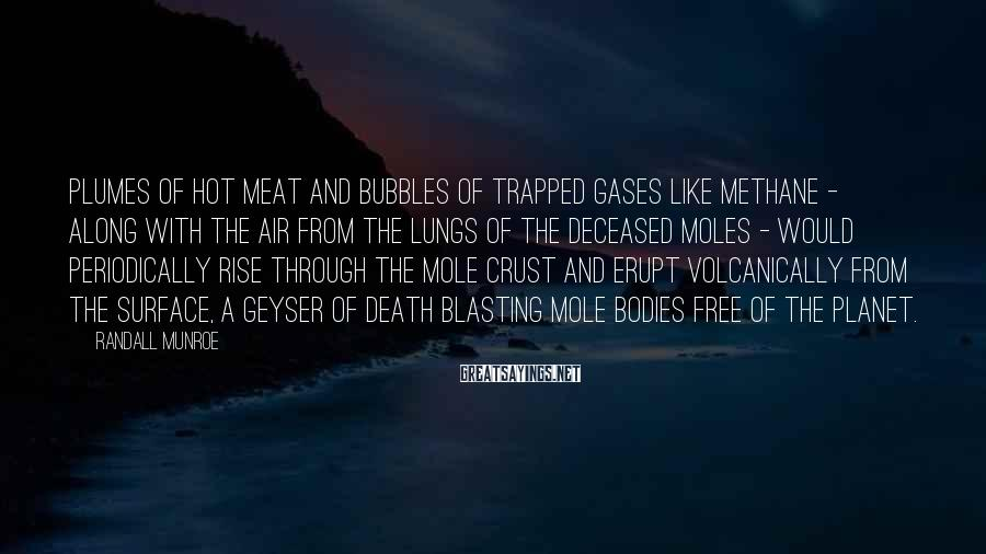Randall Munroe Sayings: Plumes of hot meat and bubbles of trapped gases like methane - along with the
