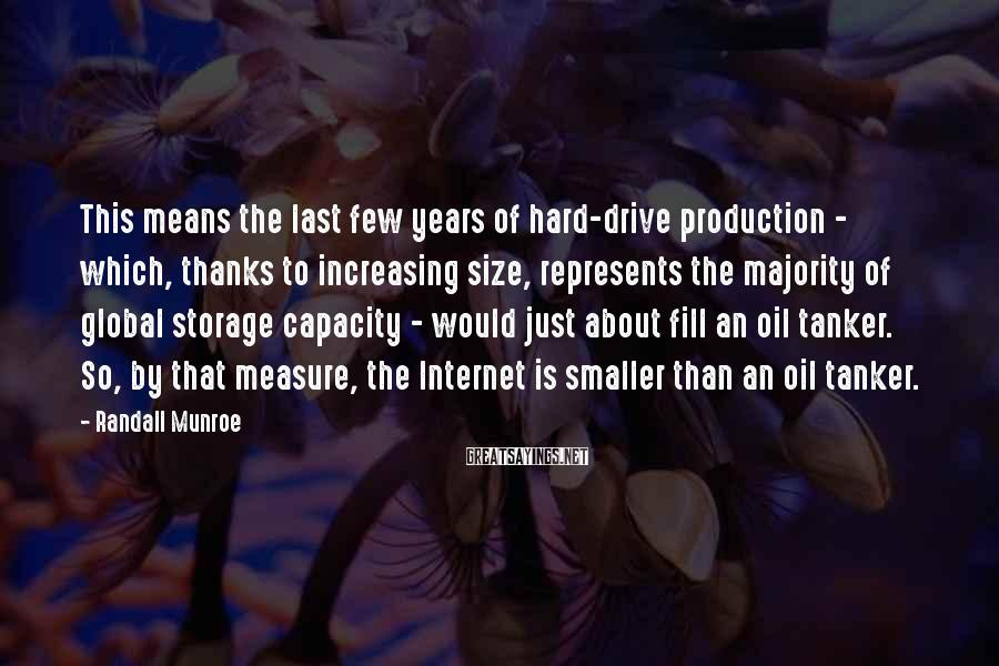 Randall Munroe Sayings: This means the last few years of hard-drive production - which, thanks to increasing size,