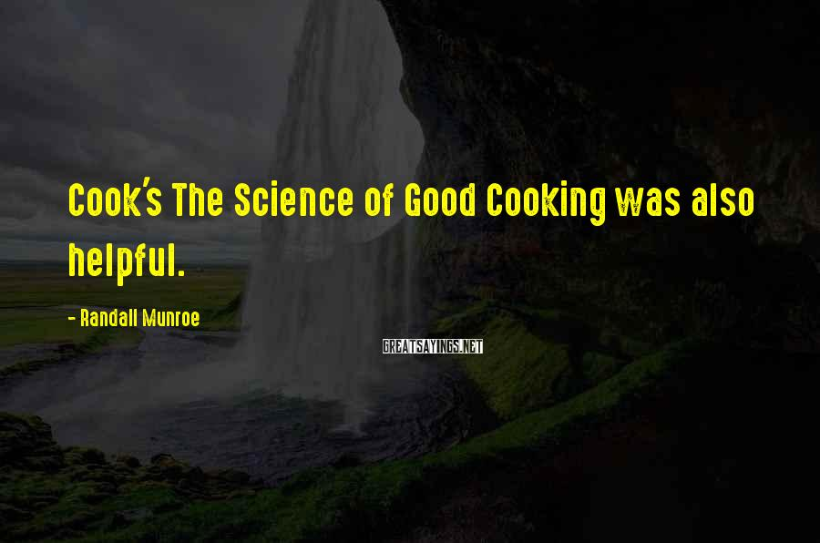 Randall Munroe Sayings: Cook's The Science of Good Cooking was also helpful.