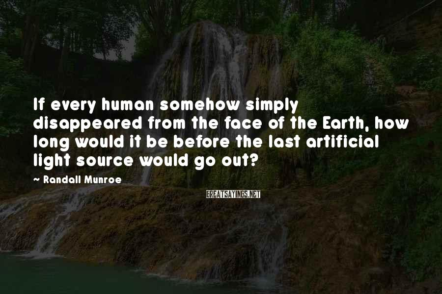 Randall Munroe Sayings: If every human somehow simply disappeared from the face of the Earth, how long would