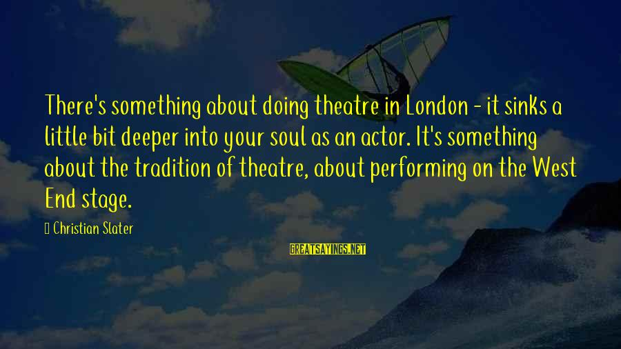 Ranganathan Sayings By Christian Slater: There's something about doing theatre in London - it sinks a little bit deeper into