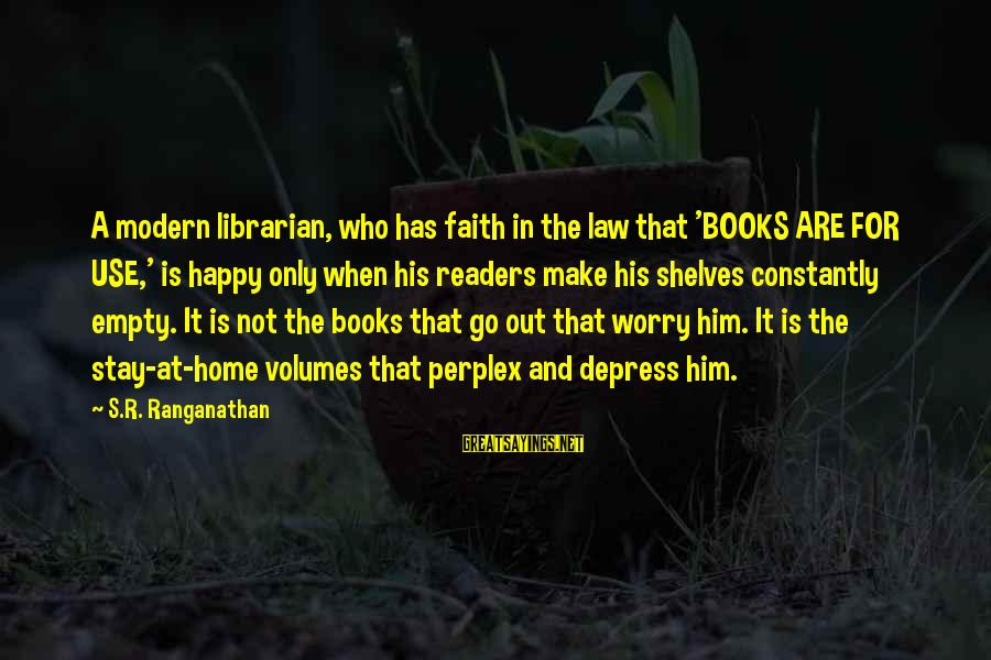 Ranganathan Sayings By S.R. Ranganathan: A modern librarian, who has faith in the law that 'BOOKS ARE FOR USE,' is