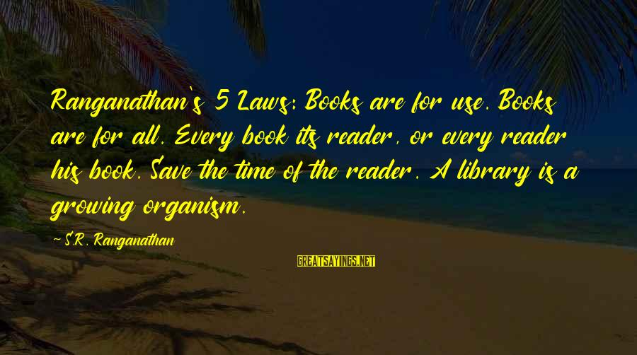 Ranganathan Sayings By S.R. Ranganathan: Ranganathan's 5 Laws: Books are for use. Books are for all. Every book its reader,
