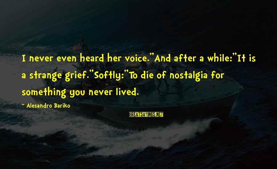 """Rangely Sayings By Alesandro Bariko: I never even heard her voice.""""And after a while:""""It is a strange grief.""""Softly:""""To die of"""