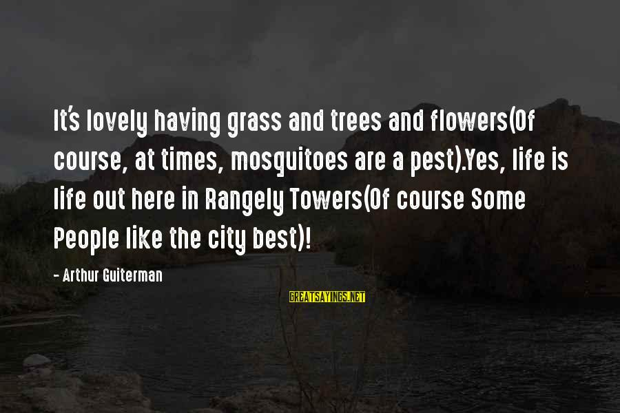 Rangely Sayings By Arthur Guiterman: It's lovely having grass and trees and flowers(Of course, at times, mosquitoes are a pest).Yes,