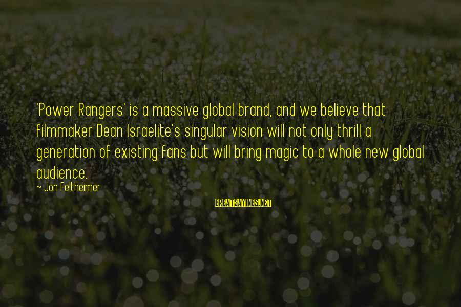 Rangers Fans Sayings By Jon Feltheimer: 'Power Rangers' is a massive global brand, and we believe that filmmaker Dean Israelite's singular