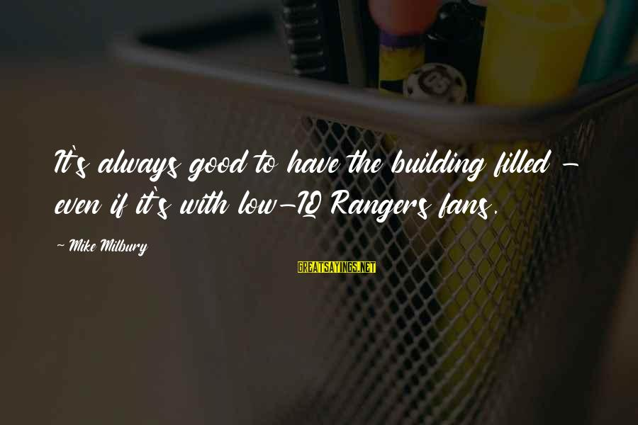 Rangers Fans Sayings By Mike Milbury: It's always good to have the building filled - even if it's with low-IQ Rangers