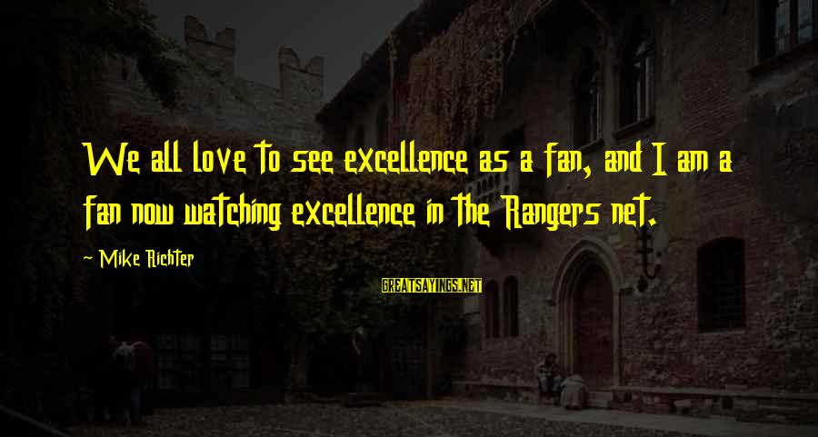 Rangers Fans Sayings By Mike Richter: We all love to see excellence as a fan, and I am a fan now