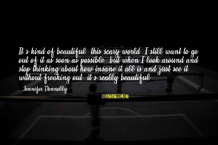 Rani Mukherjee Filmy Sayings By Jennifer Donnelly: It's kind of beautiful, this scary world. I still want to go out of it