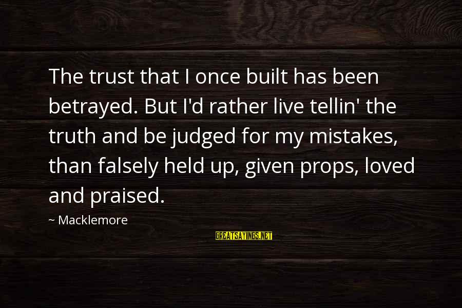 Rani Mukherjee Filmy Sayings By Macklemore: The trust that I once built has been betrayed. But I'd rather live tellin' the