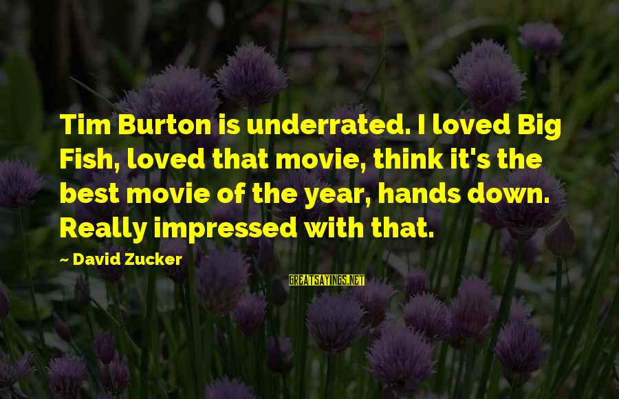 Rap Disses Sayings By David Zucker: Tim Burton is underrated. I loved Big Fish, loved that movie, think it's the best