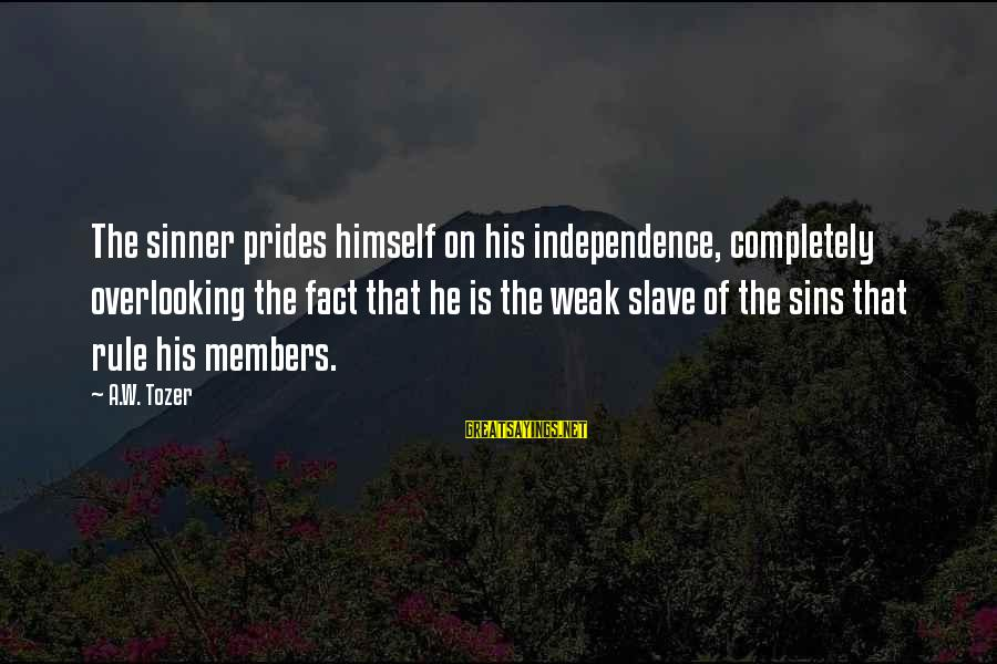 Rap Kobe Sayings By A.W. Tozer: The sinner prides himself on his independence, completely overlooking the fact that he is the