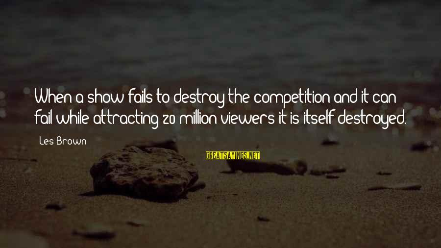 Rap Kobe Sayings By Les Brown: When a show fails to destroy the competition-and it can fail while attracting 20 million