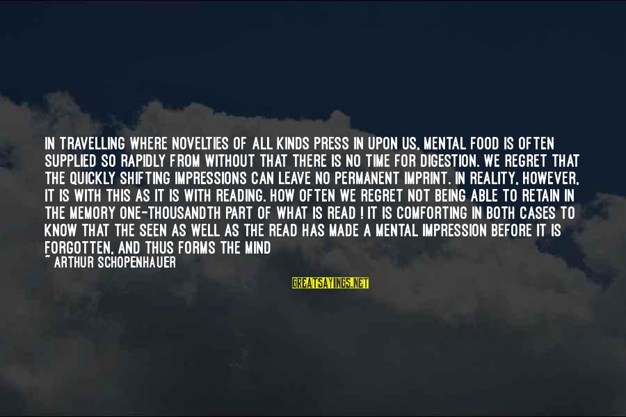 Rapidly Sayings By Arthur Schopenhauer: In travelling where novelties of all kinds press in upon us, mental food is often