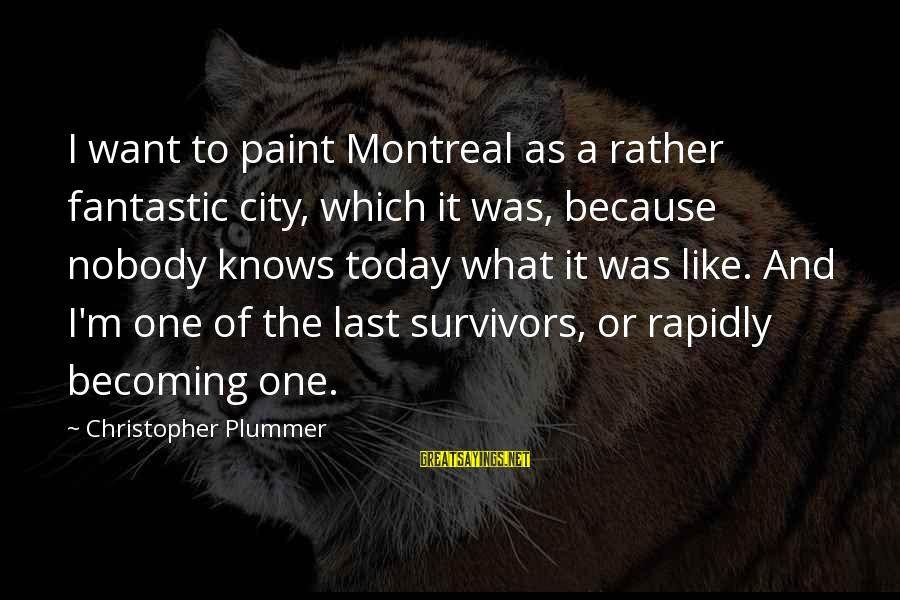 Rapidly Sayings By Christopher Plummer: I want to paint Montreal as a rather fantastic city, which it was, because nobody