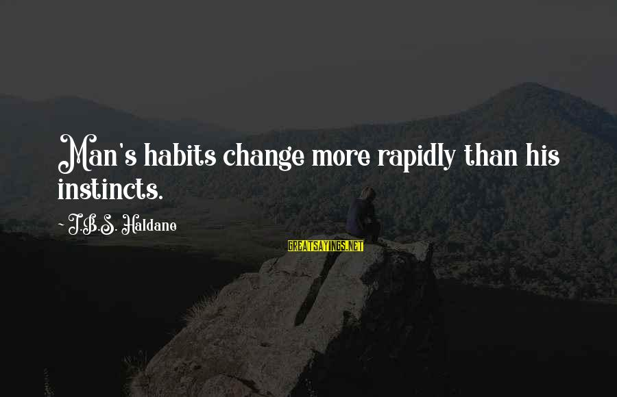 Rapidly Sayings By J.B.S. Haldane: Man's habits change more rapidly than his instincts.