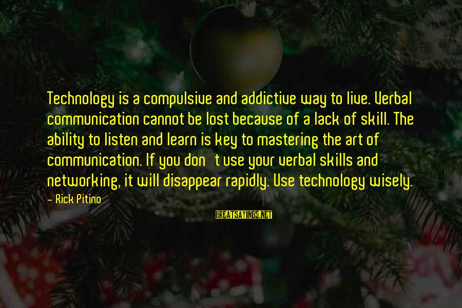 Rapidly Sayings By Rick Pitino: Technology is a compulsive and addictive way to live. Verbal communication cannot be lost because