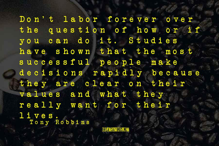 Rapidly Sayings By Tony Robbins: Don't labor forever over the question of how or if you can do it. Studies