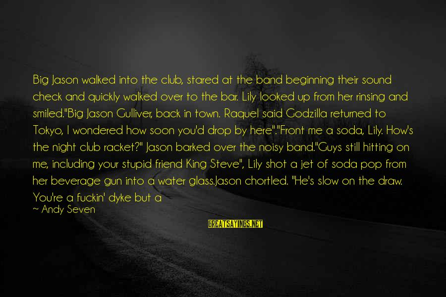 Raquel's Sayings By Andy Seven: Big Jason walked into the club, stared at the band beginning their sound check and
