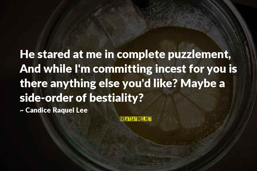 Raquel's Sayings By Candice Raquel Lee: He stared at me in complete puzzlement, And while I'm committing incest for you is