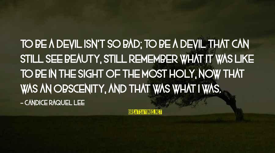 Raquel's Sayings By Candice Raquel Lee: To be a devil isn't so bad; to be a devil that can still see