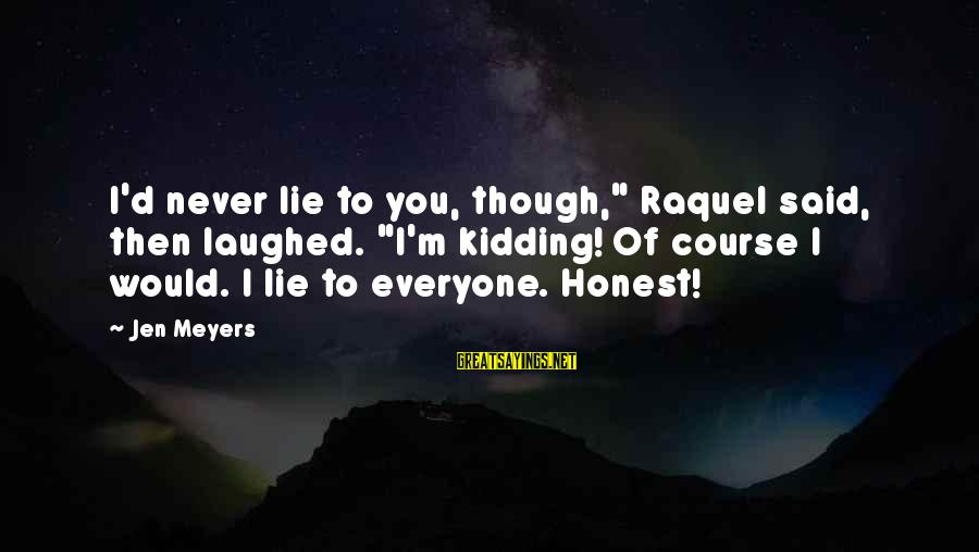 """Raquel's Sayings By Jen Meyers: I'd never lie to you, though,"""" Raquel said, then laughed. """"I'm kidding! Of course I"""