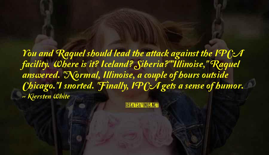 Raquel's Sayings By Kiersten White: You and Raquel should lead the attack against the IPCA facility. Where is it? Iceland?