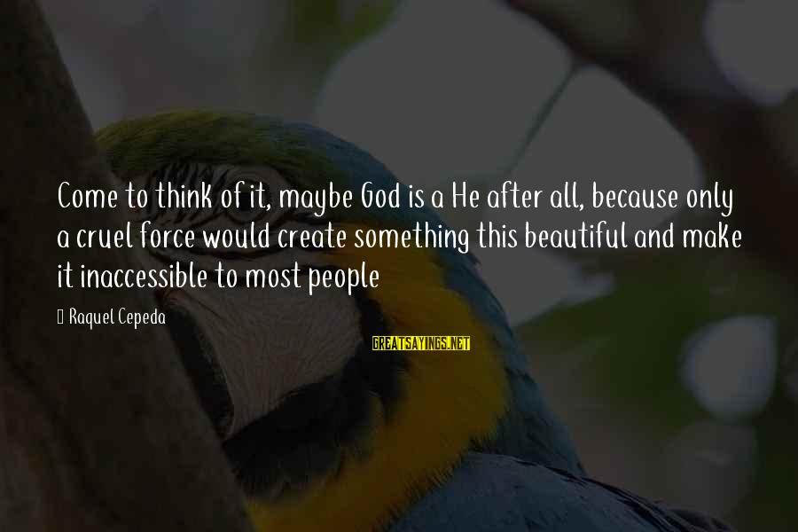 Raquel's Sayings By Raquel Cepeda: Come to think of it, maybe God is a He after all, because only a